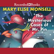 The Mysterious Cases of Mr. Pin: Vol. I Audiobook, by Mary Elise Monsell