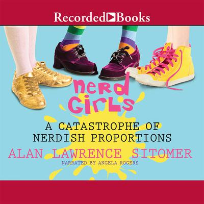 Nerd Girls: A Catastrophe of Nerdish Proportions Audiobook, by Alan Lawrence Sitomer