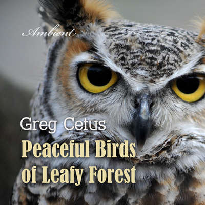 Peaceful Birds of Leafy Forest: Ambient Sounds for Relaxation and Focus Audiobook, by Greg Cetus