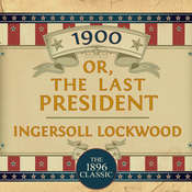 1900: Or; The Last President: Or; The Last President Audiobook, by Ingersoll Lockwood