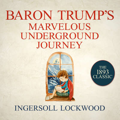 Baron Trumps Marvelous Underground Journey Audiobook, by Ingersoll Lockwood