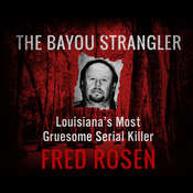 The Bayou Strangler: Louisianas Most Gruesome Serial Killer Audiobook, by Fred Rosen