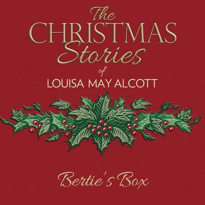 Berties Box Audiobook, by Louisa May Alcott