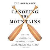 Canoeing the Mountains: Christian Leadership in Uncharted Territory Audiobook, by PhD Tod Bolsinger