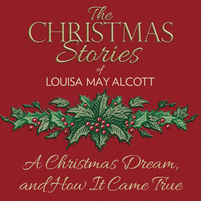 A Christmas Dream, and How It Came True Audiobook, by Louisa May Alcott