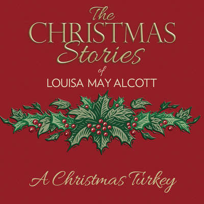 A Christmas Turkey Audiobook, by Louisa May Alcott
