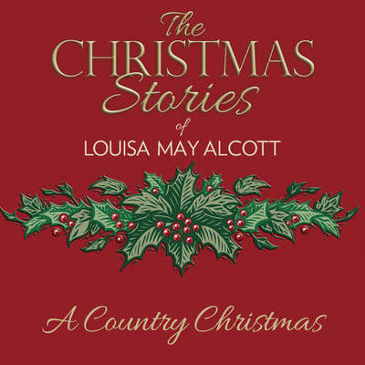 A Country Christmas Audiobook, by Louisa May Alcott