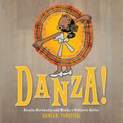 Danza!: Amalia Hernández and El Ballet Folklórico Audiobook, by Duncan Tonatiuh