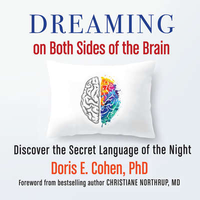 Dreaming on Both Sides of the Brain: Discover the Secret Language of the Night Audiobook, by PhD Doris E. Cohen