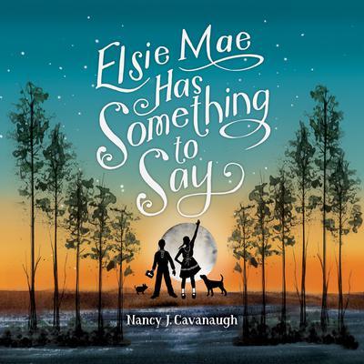 Elsie Mae Has Something to Say Audiobook, by Nancy Cavanaugh
