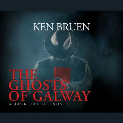 The Ghosts of Galway Audiobook, by Ken Bruen