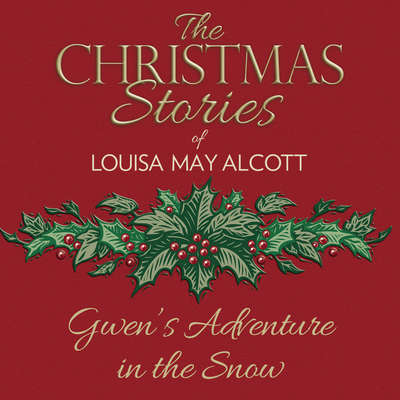 Gwens Adventure in the Snow Audiobook, by Louisa May Alcott