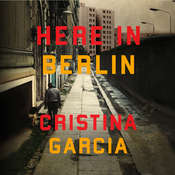 Here in Berlin Audiobook, by Cristina García
