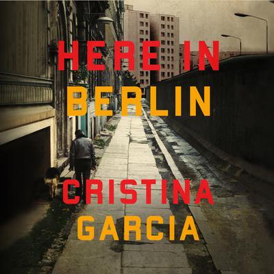 Here in Berlin Audiobook, by Cristina García