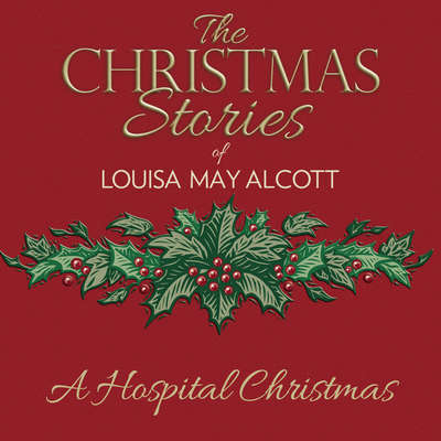 A Hospital Christmas Audiobook, by Louisa May Alcott
