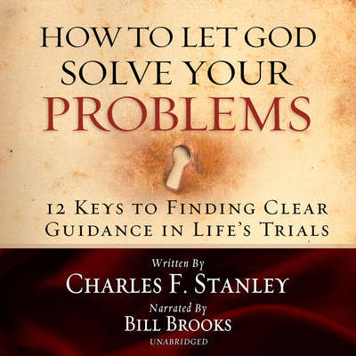 How to Let God Solve Your Problems: 12 Keys for Finding Clear Guidance in Lifes Trials Audiobook, by Charles F. Stanley