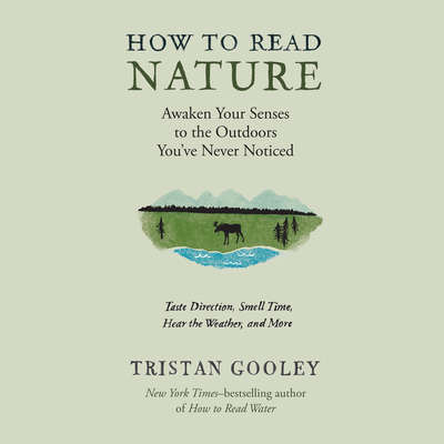 How to Read Nature: An Experts Guide to Discovering the Outdoors Youve Never Noticed Audiobook, by Tristan Gooley