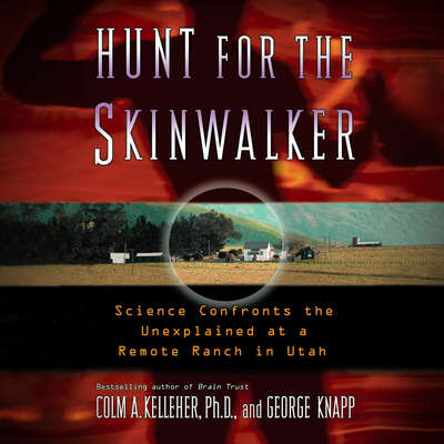 Hunt for the Skinwalker: Science Confronts the Unexplained at a Remote Ranch in Utah Audiobook, by Ph.D Colm A. Kelleher