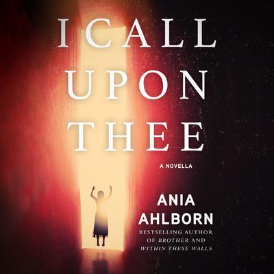 I Call Upon Thee: A Novella Audiobook, by Ania Ahlborn