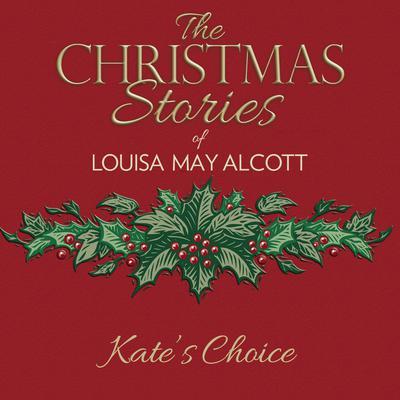 Kates Choice Audiobook, by Louisa May Alcott