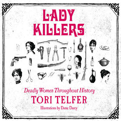 Lady Killers: Deadly Women Throughout History Audiobook, by Tori Telfer