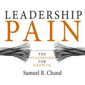 Leadership Pain: The Classroom for Growth Audiobook, by Samuel R. Chand