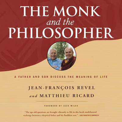 The Monk and the Philosopher: A Father and Son Discuss the Meaning of Life Audiobook, by Jean-François Revel