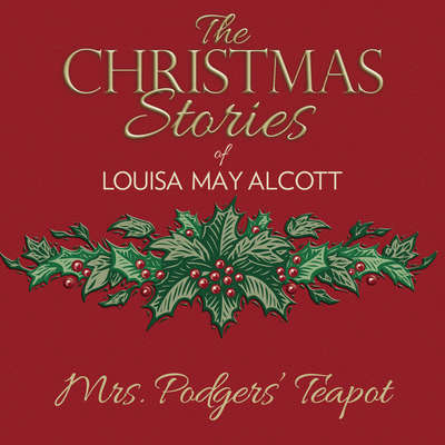 Mrs. Podgers Teapot Audiobook, by Louisa May Alcott