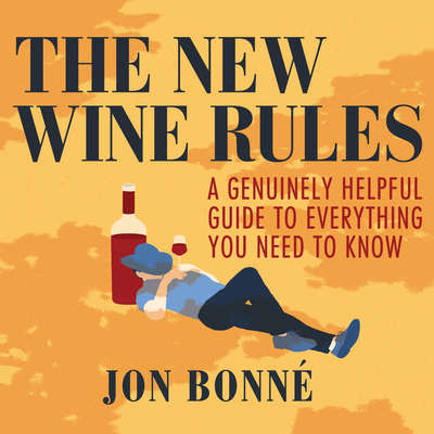 The New Wine Rules: A Genuinely Helpful Guide to Everything You Need to Know Audiobook, by Jon Bonne