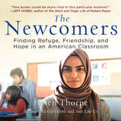 The Newcomers: Finding Refuge, Friendship, and Hope in an American Classroom Audiobook, by Helen Thorpe
