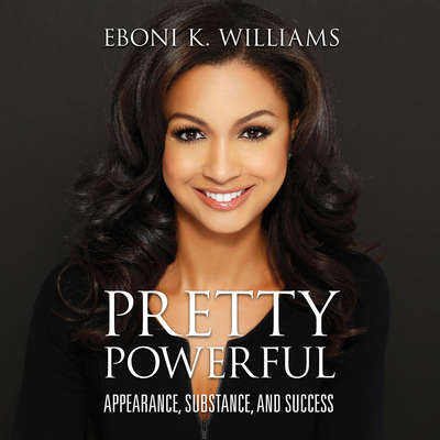 Pretty Powerful: Appearance, Substance, and Success Audiobook, by Eboni K. Williams