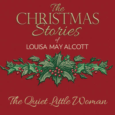 The Quiet Little Woman Audiobook, by Louisa May Alcott