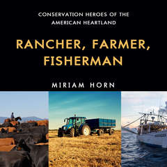 Rancher, Farmer, Fisherman: Conservation Heroes of the American Heartland Audiobook, by Miriam Horn