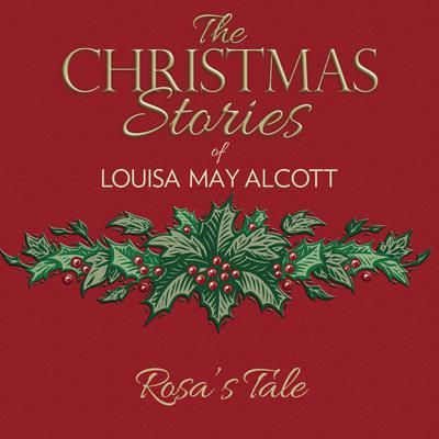 Rosas Tale Audiobook, by Louisa May Alcott