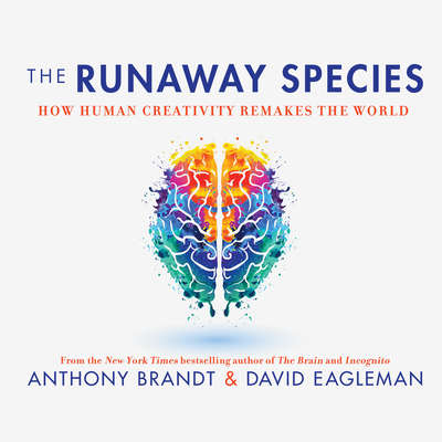 The Runaway Species: How Human Creativity Remakes the World Audiobook, by David Eagleman