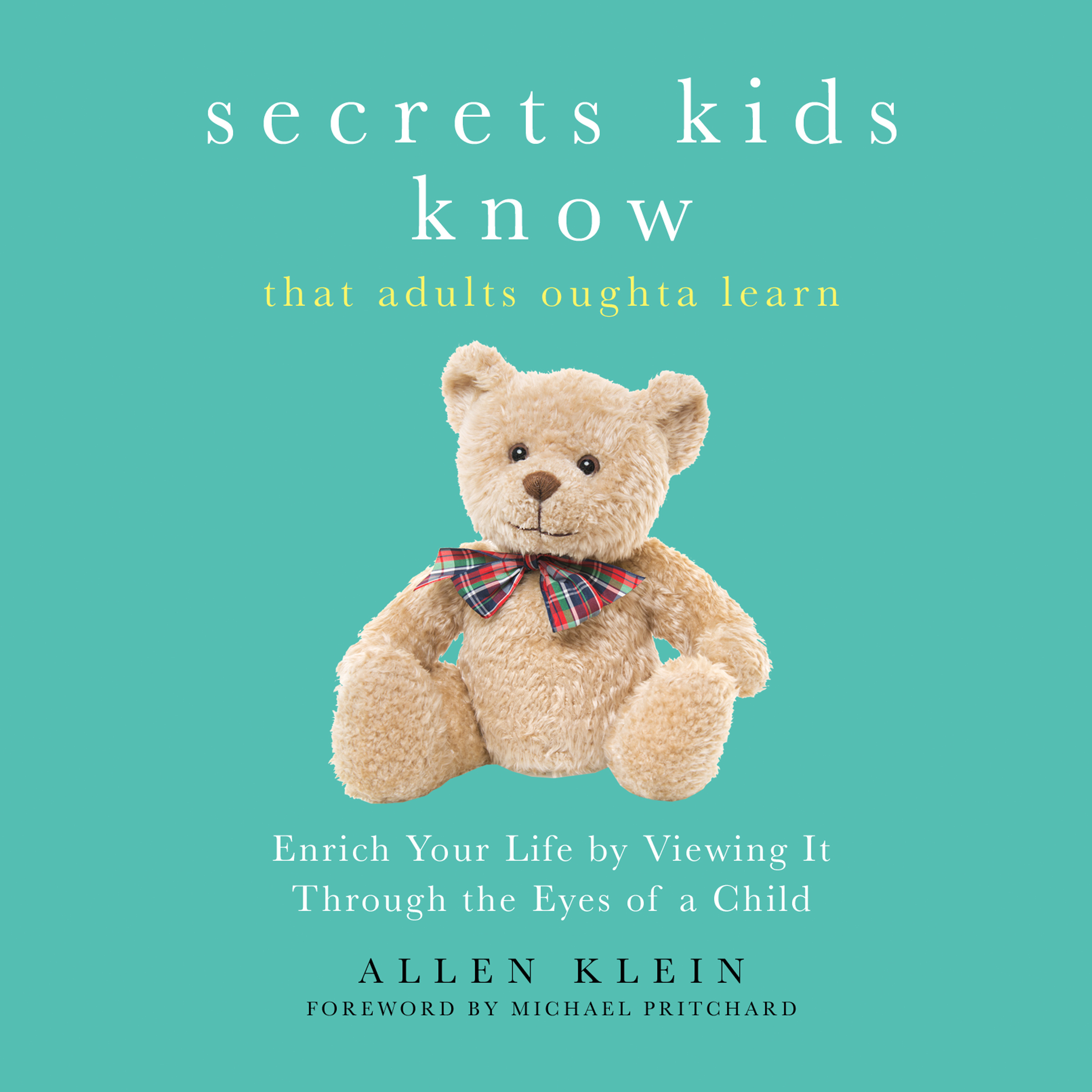 Printable Secrets Kids Know…That Adults Oughta Learn: Enriching Your Life by Viewing It Through the Eyes of a Child Audiobook Cover Art