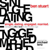 Single, Dating, Engaged, Married: Navigating Life and Love in the Modern Age Audiobook, by Ben Stuart