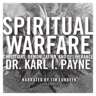Spiritual Warfare: Christians, Demonization and Deliverance Audiobook, by Karl J. Payne