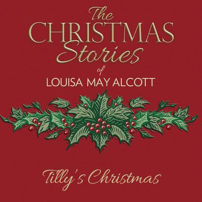 Tillys Christmas Audiobook, by Louisa May Alcott