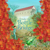Under the Bottle Bridge Audiobook, by Jessica Lawson