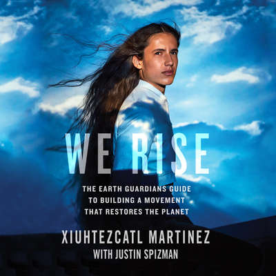 We Rise: The Earth Guardians Guide to Building a Movement That Restores the Planet Audiobook, by Xiuhtezcatl Martinez