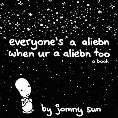 Everyones a Aliebn When Ur a Aliebn Too: A Book Audiobook, by Jomny Sun