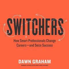 Switchers: How Smart Professionals Change Careers—and Seize Success Audiobook, by Dawn Marie Graham