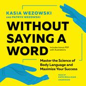 Without Saying a Word: Master the Science of Body Language and Maximize Your Success Audiobook, by Kasia Wezowski, Patryk Wezowski