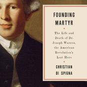 Founding Martyr: The Life and Death of Dr. Joseph Warren, the American Revolutions Lost Hero Audiobook, by Christian Di Spigna