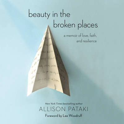 Beauty in the Broken Places: A Memoir of Love, Faith, and Resilience Audiobook, by Allison Pataki