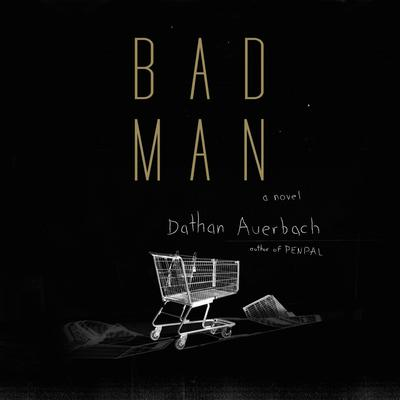 Bad Man: A Novel Audiobook, by Dathan Auerbach