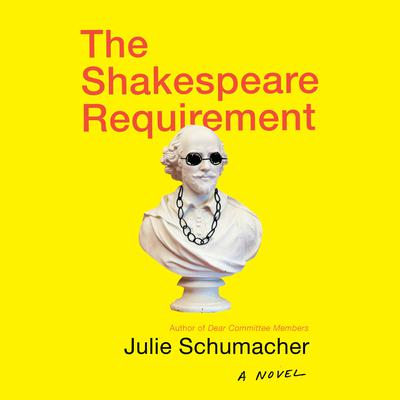 The Shakespeare Requirement: A Novel Audiobook, by Julie Schumacher