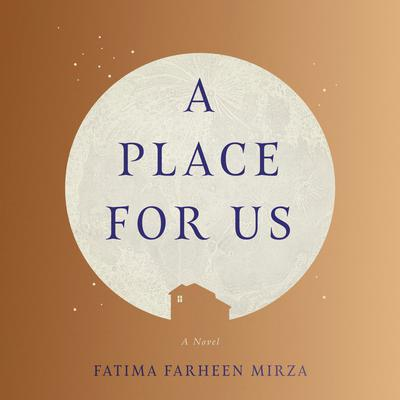 A Place for Us: A Novel Audiobook, by Fatima Farheen Mirza