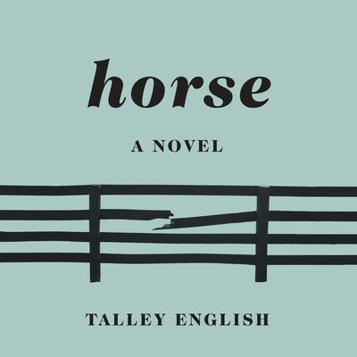 Horse: A novel Audiobook, by Talley English
